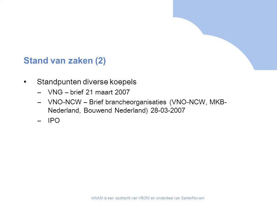 InfoMil is een opdracht van VROM en onderdeel van SenterNovem Stand van zaken (2) Standpunten diverse koepels –VNG – brief 21 maart 2007 –VNO-NCW – Brief brancheorganisaties (VNO-NCW, MKB- Nederland, Bouwend Nederland) 28-03-2007 –IPO