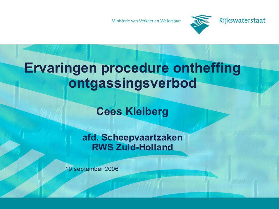 19 september 2006 Ervaringen procedure ontheffing ontgassingsverbod Cees Kleiberg afd. Scheepvaartzaken RWS Zuid-Holland