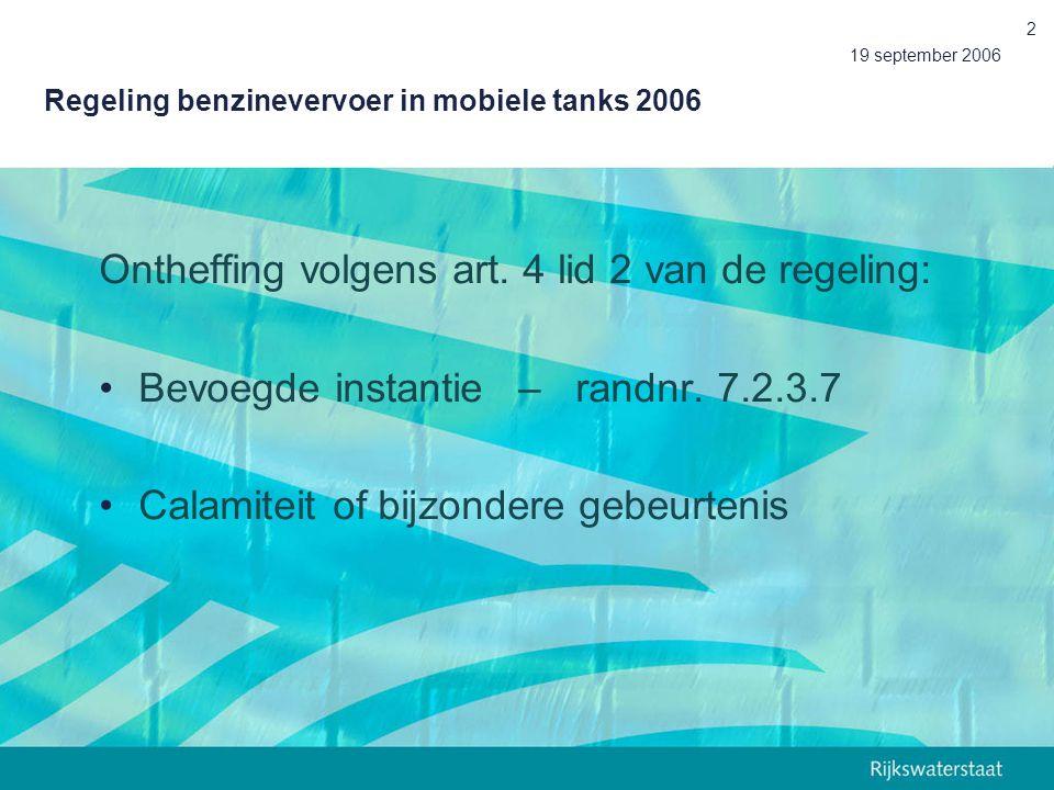 19 september 2006 2 Regeling benzinevervoer in mobiele tanks 2006 Ontheffing volgens art. 4 lid 2 van de regeling: Bevoegde instantie – randnr. 7.2.3.