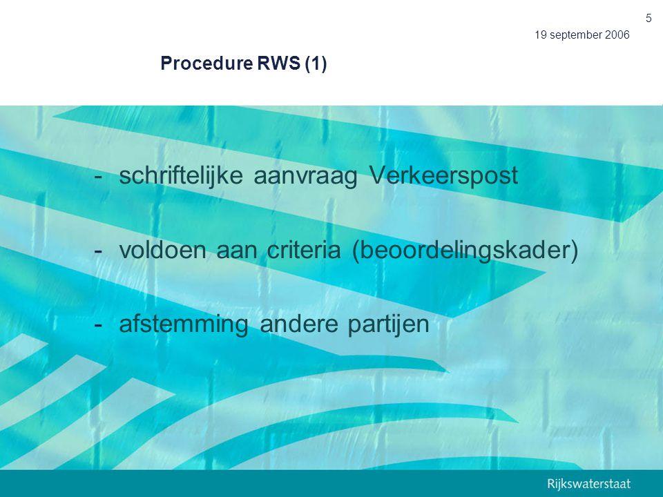 19 september 2006 5 Procedure RWS (1) -schriftelijke aanvraag Verkeerspost -voldoen aan criteria (beoordelingskader) -afstemming andere partijen