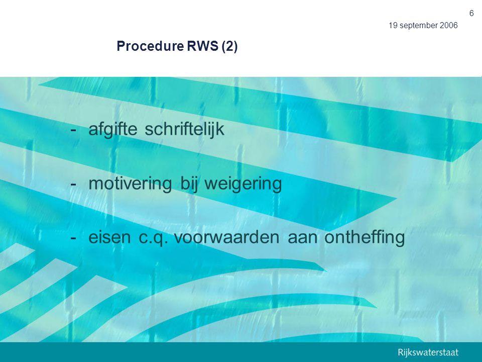 19 september 2006 6 Procedure RWS (2) -afgifte schriftelijk -motivering bij weigering -eisen c.q. voorwaarden aan ontheffing