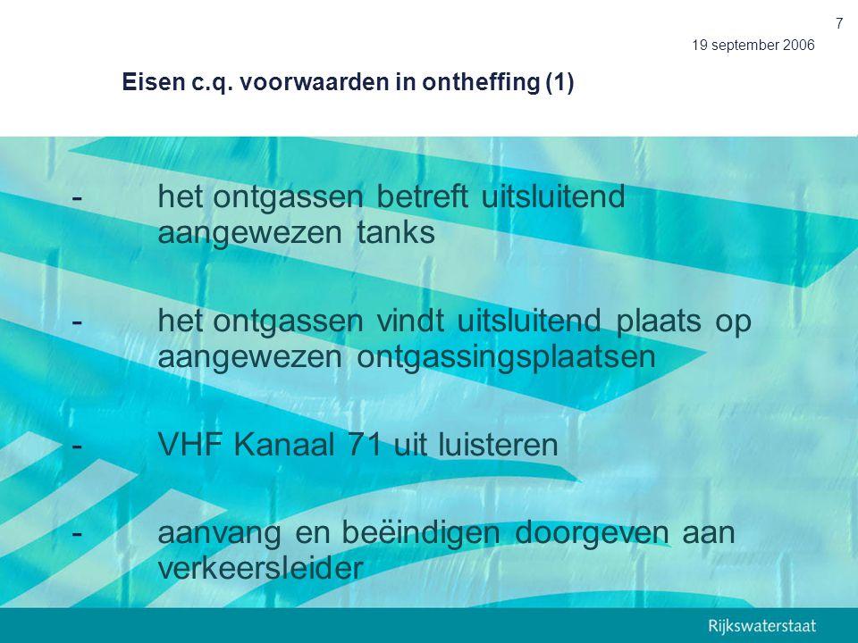 19 september 2006 7 Eisen c.q. voorwaarden in ontheffing (1) -het ontgassen betreft uitsluitend aangewezen tanks -het ontgassen vindt uitsluitend plaa