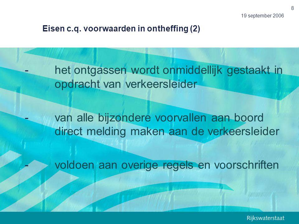 19 september 2006 8 Eisen c.q. voorwaarden in ontheffing (2)  het ontgassen wordt onmiddellijk gestaakt in opdracht van verkeersleider -van alle bijz