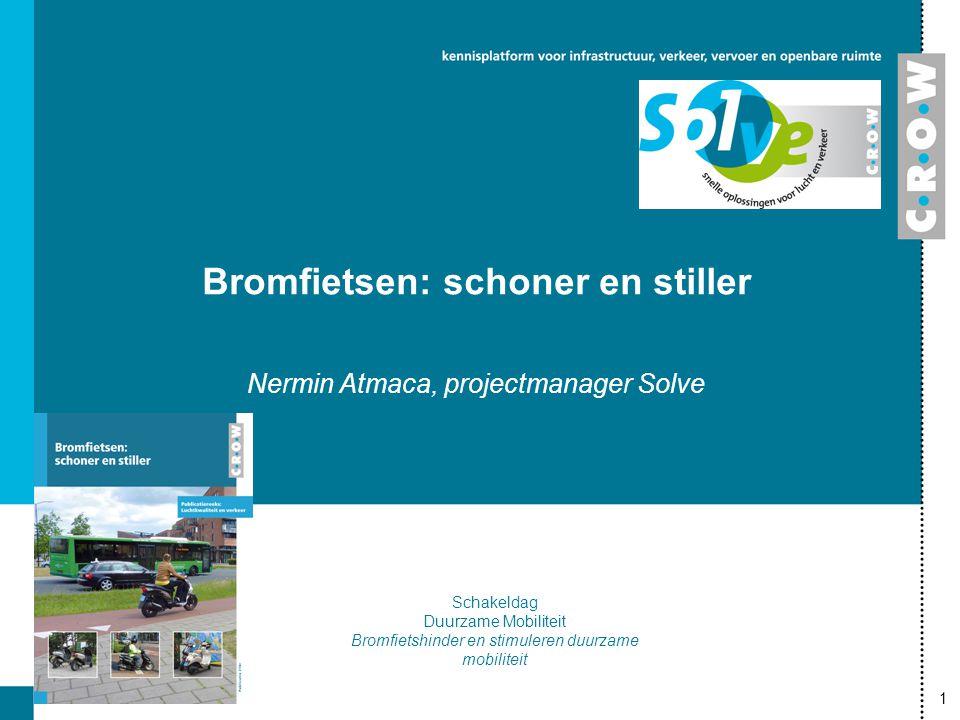 1 Bromfietsen: schoner en stiller Nermin Atmaca, projectmanager Solve Schakeldag Duurzame Mobiliteit Bromfietshinder en stimuleren duurzame mobiliteit