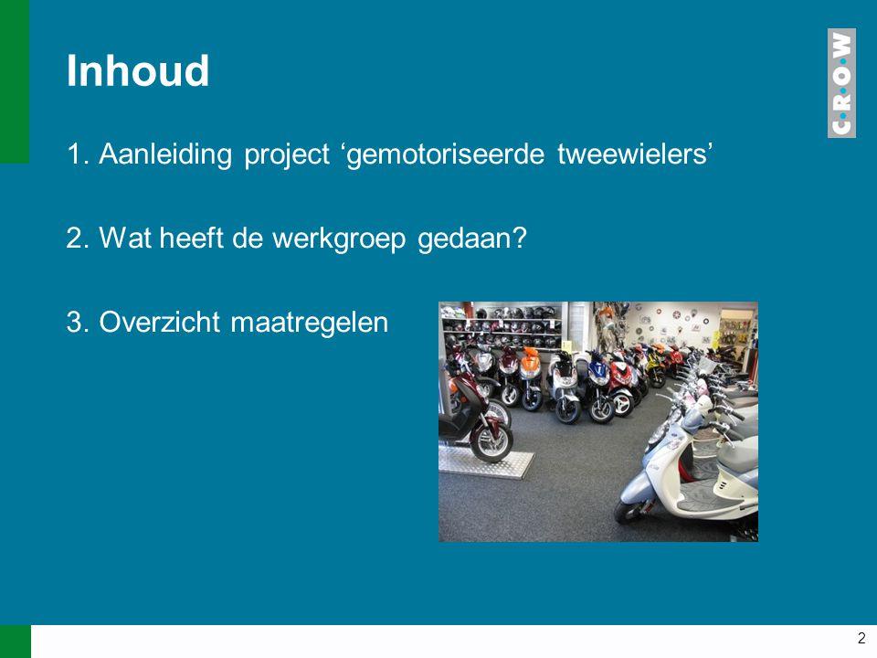 2 Inhoud 1.Aanleiding project 'gemotoriseerde tweewielers' 2.Wat heeft de werkgroep gedaan.
