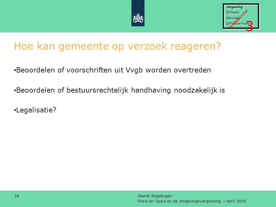 Flora en fauna en de omgevingsvergunning | April 2010 Dienst Regelingen 29 Hoe kan gemeente op verzoek reageren? Beoordelen of voorschriften uit Vvgb