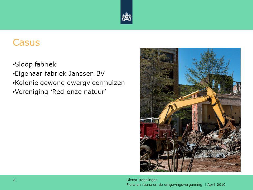 Flora en fauna en de omgevingsvergunning | April 2010 Dienst Regelingen 3 Casus Sloop fabriek Eigenaar fabriek Janssen BV Kolonie gewone dwergvleermui