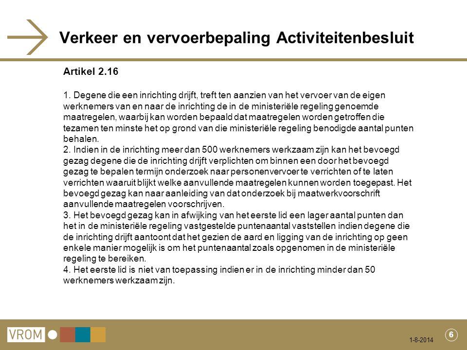 1-8-2014 7 Overgangsrecht verkeer en vervoer Activiteitenbesluit Artikel 6.9 Indien artikel 2.16 in werking treedt na het tijdstip van inwerkingtreding van artikel 2.1, is artikel 2.1, derde lid, van toepassing ten aanzien van het vervoer van de eigen werknemers van en naar de inrichting.