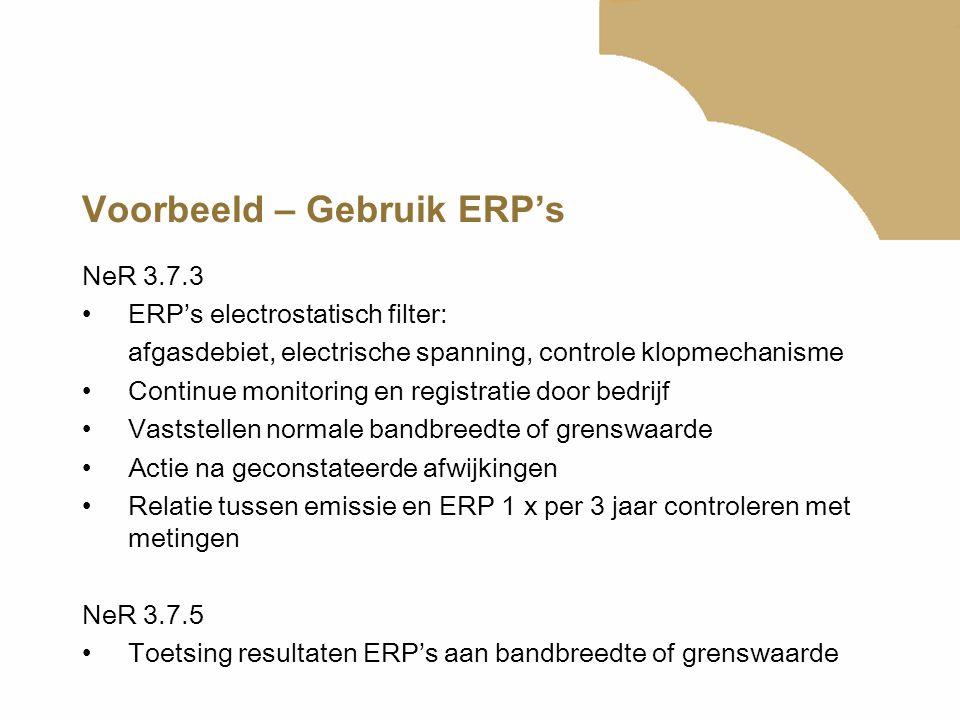 Voorbeeld – Gebruik ERP's NeR 3.7.3 ERP's electrostatisch filter: afgasdebiet, electrische spanning, controle klopmechanisme Continue monitoring en re