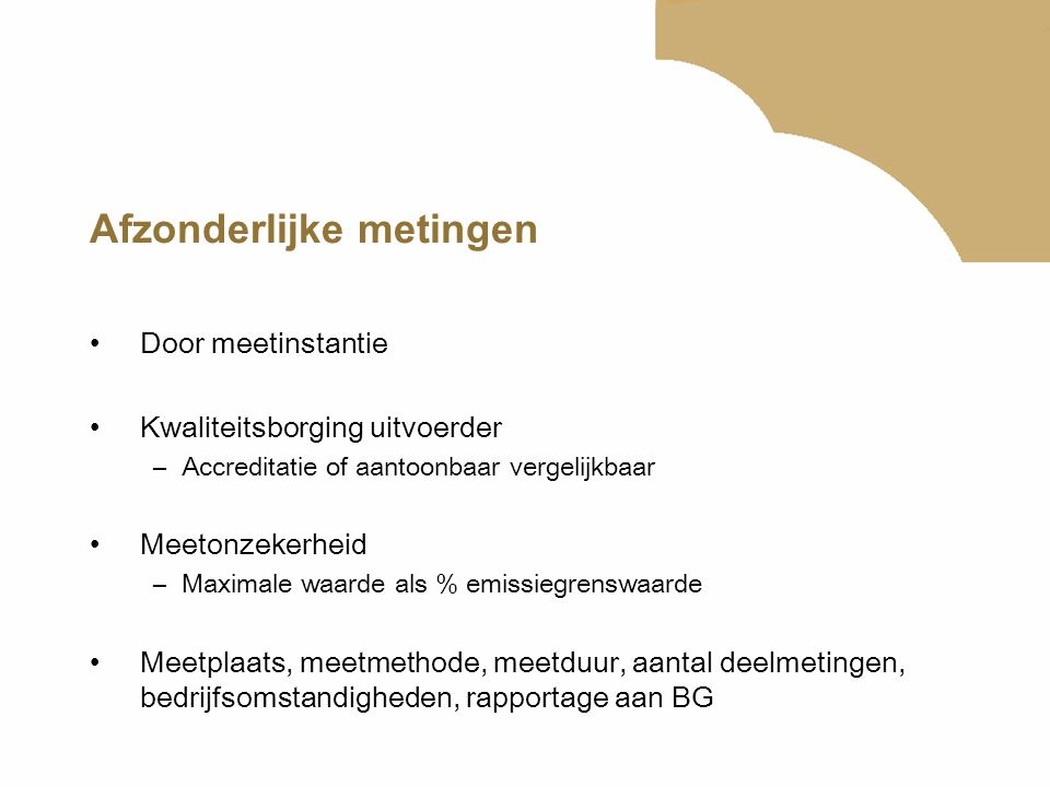 Continue metingen Geautomatiseerd meetsysteem bij bedrijf Kwaliteitsborging uitvoering –NEN-EN 14181 Ook hier aandacht voor meetplaats, meetmethode, meetonzekerheid, rapportage aan BG