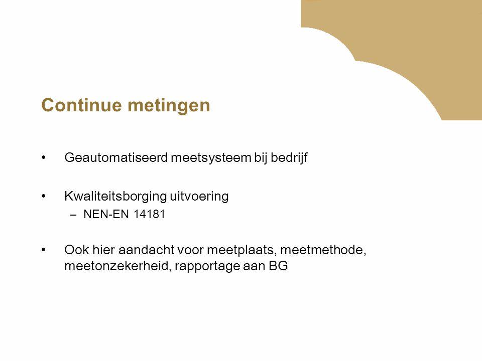 Continue metingen Geautomatiseerd meetsysteem bij bedrijf Kwaliteitsborging uitvoering –NEN-EN 14181 Ook hier aandacht voor meetplaats, meetmethode, m