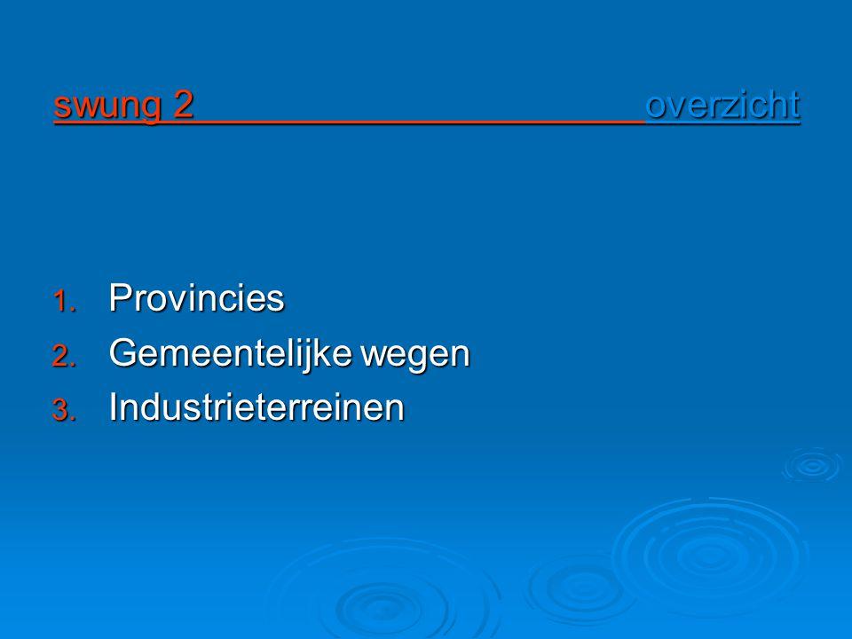 swung 2 overzicht 1. Provincies 2. Gemeentelijke wegen 3. Industrieterreinen