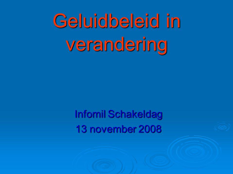 Geluidbeleid in verandering Infomil Schakeldag 13 november 2008