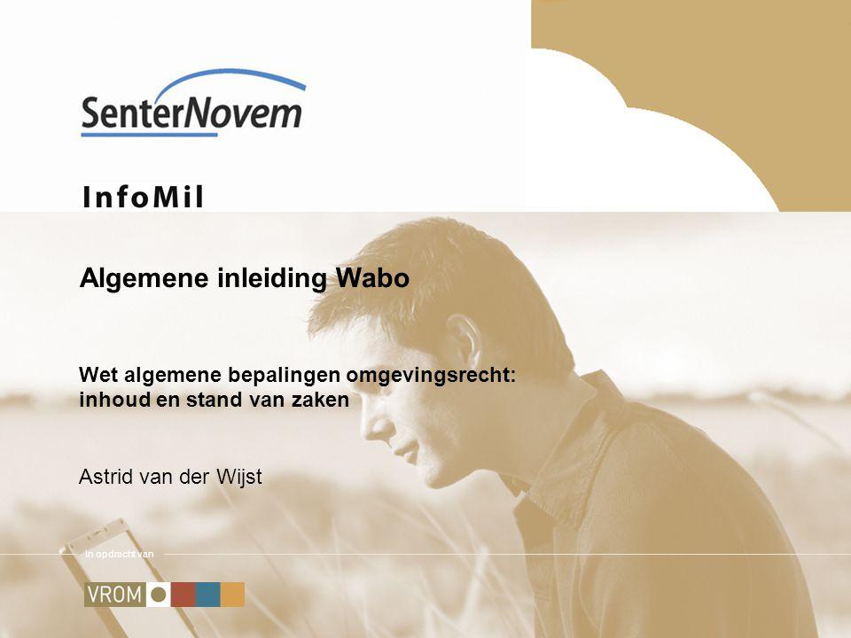In opdracht van Algemene inleiding Wabo Wet algemene bepalingen omgevingsrecht: inhoud en stand van zaken Astrid van der Wijst