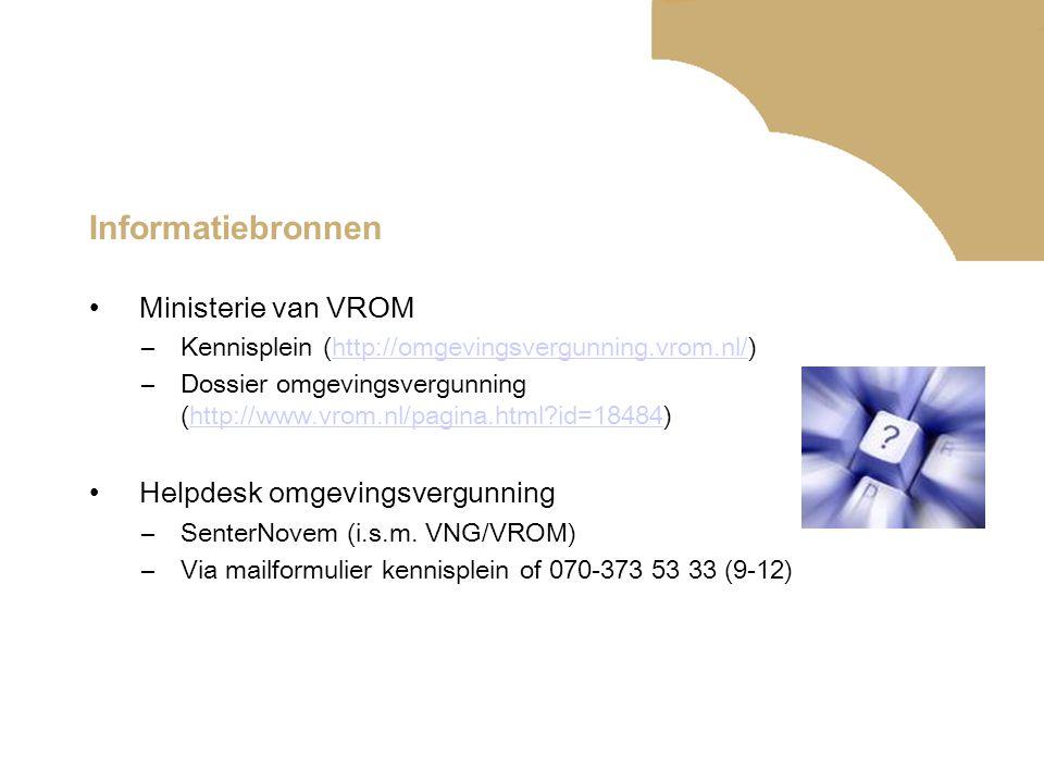 Informatiebronnen Ministerie van VROM –Kennisplein (http://omgevingsvergunning.vrom.nl/)http://omgevingsvergunning.vrom.nl/ –Dossier omgevingsvergunni