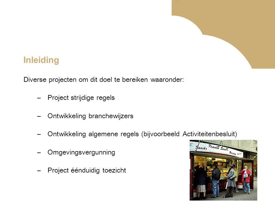 Inleiding Diverse projecten om dit doel te bereiken waaronder: –Project strijdige regels –Ontwikkeling branchewijzers –Ontwikkeling algemene regels (b