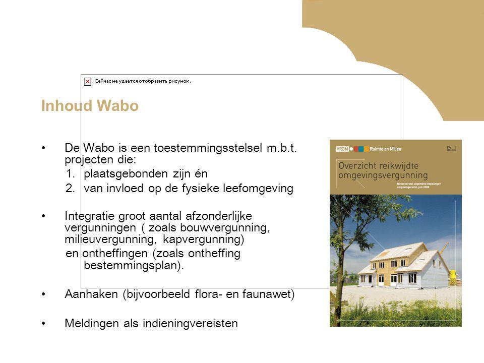 Inhoud Wabo De Wabo is een toestemmingsstelsel m.b.t. projecten die: 1.plaatsgebonden zijn én 2.van invloed op de fysieke leefomgeving Integratie groo