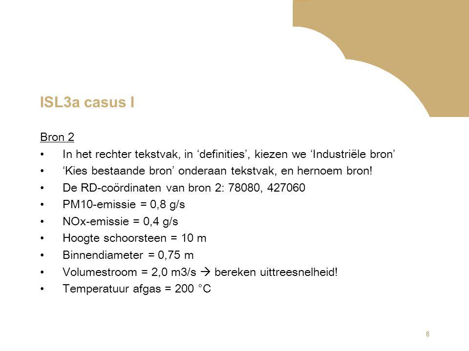 8 ISL3a casus I Bron 2 In het rechter tekstvak, in 'definities', kiezen we 'Industriële bron' 'Kies bestaande bron' onderaan tekstvak, en hernoem bron