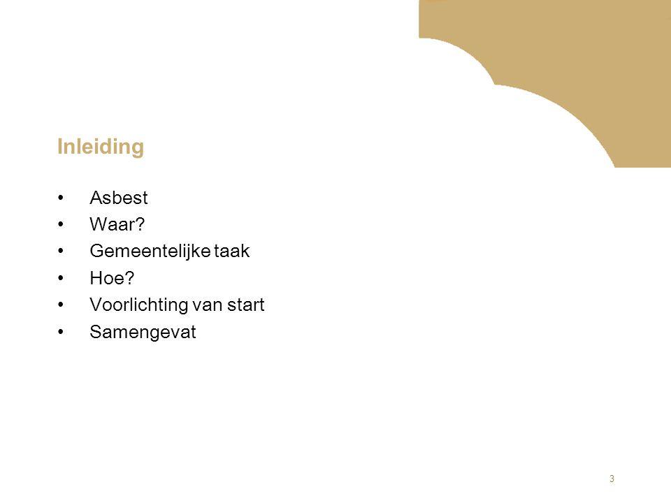 3 Inleiding Asbest Waar? Gemeentelijke taak Hoe? Voorlichting van start Samengevat