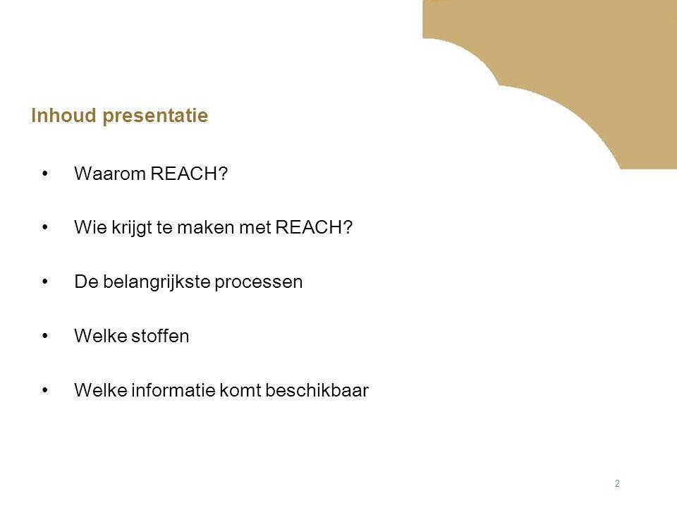 2 Inhoud presentatie Waarom REACH. Wie krijgt te maken met REACH.