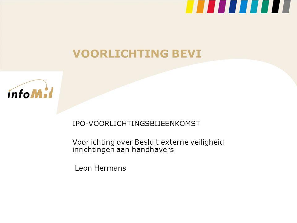 VOORLICHTING BEVI IPO-VOORLICHTINGSBIJEENKOMST Voorlichting over Besluit externe veiligheid inrichtingen aan handhavers Leon Hermans