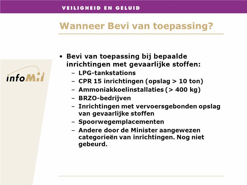 Wanneer Bevi van toepassing? Bevi van toepassing bij bepaalde inrichtingen met gevaarlijke stoffen: –LPG-tankstations –CPR 15 inrichtingen (opslag > 1