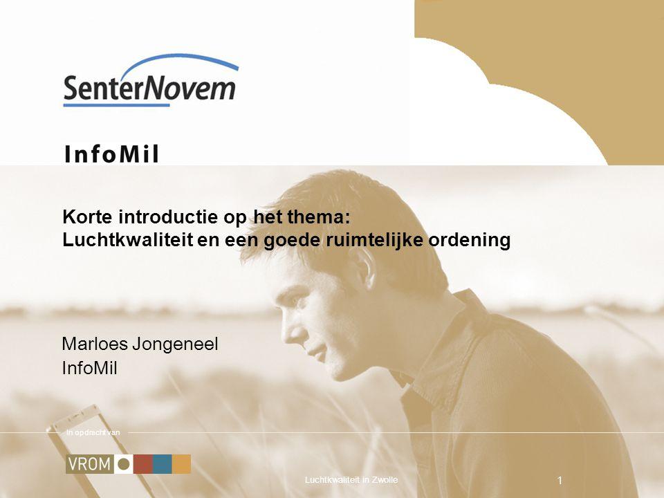 In opdracht van Luchtkwaliteit in Zwolle 1 Korte introductie op het thema: Luchtkwaliteit en een goede ruimtelijke ordening Marloes Jongeneel InfoMil