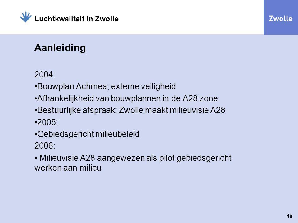 10 Luchtkwaliteit in Zwolle Aanleiding 2004: Bouwplan Achmea; externe veiligheid Afhankelijkheid van bouwplannen in de A28 zone Bestuurlijke afspraak: