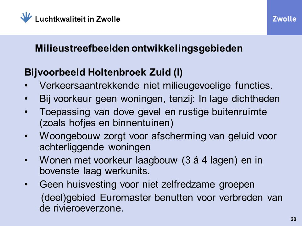 20 Luchtkwaliteit in Zwolle Milieustreefbeelden ontwikkelingsgebieden Bijvoorbeeld Holtenbroek Zuid (I) Verkeersaantrekkende niet milieugevoelige func