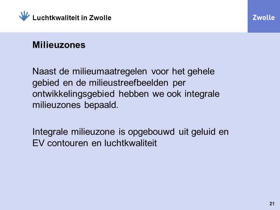 21 Luchtkwaliteit in Zwolle Milieuzones Naast de milieumaatregelen voor het gehele gebied en de milieustreefbeelden per ontwikkelingsgebied hebben we