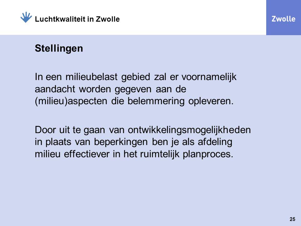 25 Luchtkwaliteit in Zwolle Stellingen In een milieubelast gebied zal er voornamelijk aandacht worden gegeven aan de (milieu)aspecten die belemmering