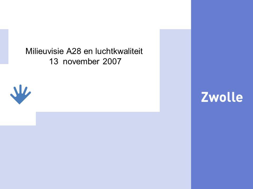 9 Luchtkwaliteit in Zwolle Milieuvisie A28 en luchtkwaliteit 13 november 2007