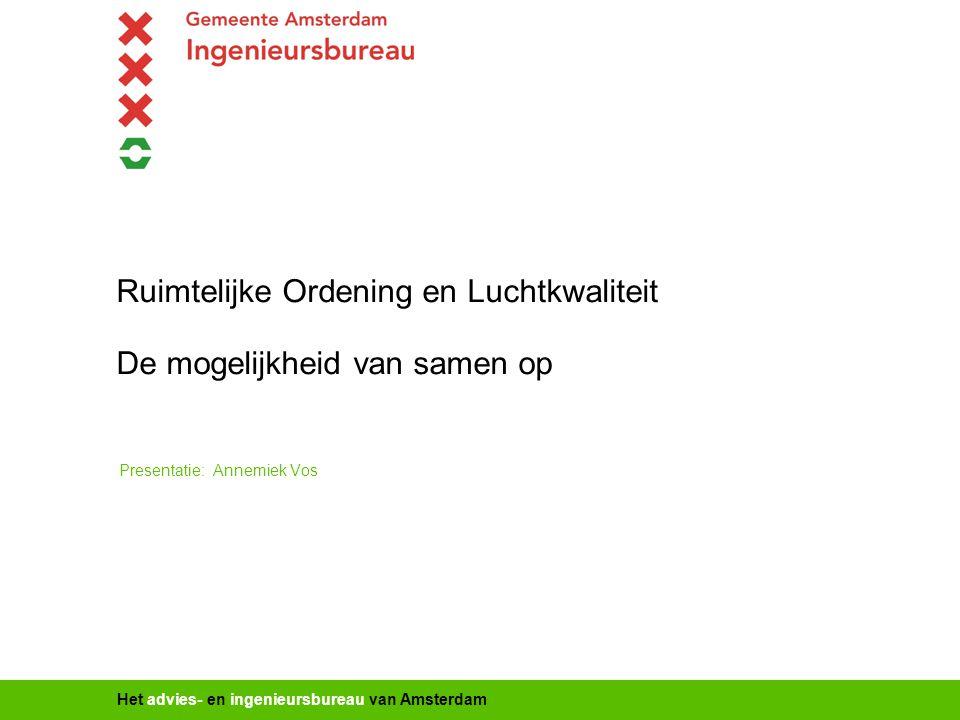 Het advies- en ingenieursbureau van Amsterdam Ruimtelijke Ordening en Luchtkwaliteit De mogelijkheid van samen op Presentatie: Annemiek Vos