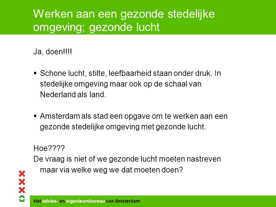 Het advies- en ingenieursbureau van Amsterdam Werken aan een gezonde stedelijke omgeving; gezonde lucht Ja, doen!!!.