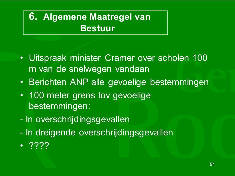 51 6. Algemene Maatregel van Bestuur Uitspraak minister Cramer over scholen 100 m van de snelwegen vandaan Berichten ANP alle gevoelige bestemmingen 1