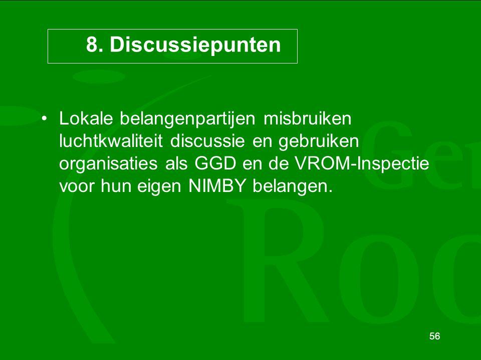 56 8. Discussiepunten Lokale belangenpartijen misbruiken luchtkwaliteit discussie en gebruiken organisaties als GGD en de VROM-Inspectie voor hun eige