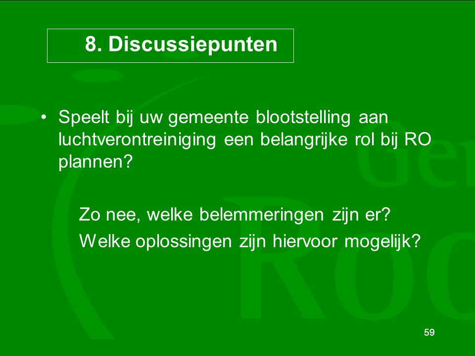 59 8. Discussiepunten Speelt bij uw gemeente blootstelling aan luchtverontreiniging een belangrijke rol bij RO plannen? Zo nee, welke belemmeringen zi