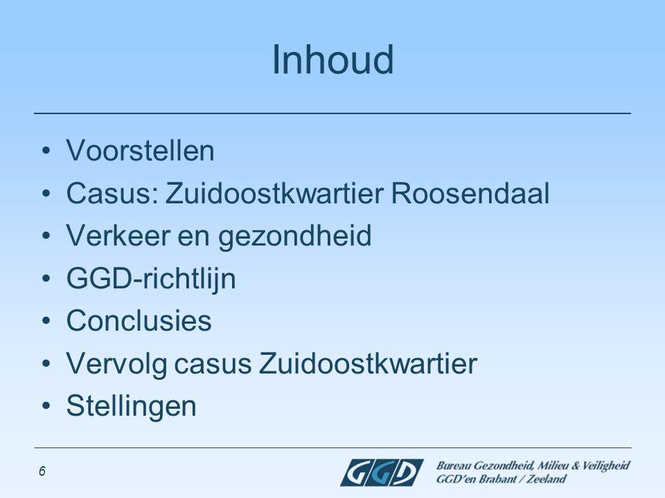 6 Inhoud Voorstellen Casus: Zuidoostkwartier Roosendaal Verkeer en gezondheid GGD-richtlijn Conclusies Vervolg casus Zuidoostkwartier Stellingen