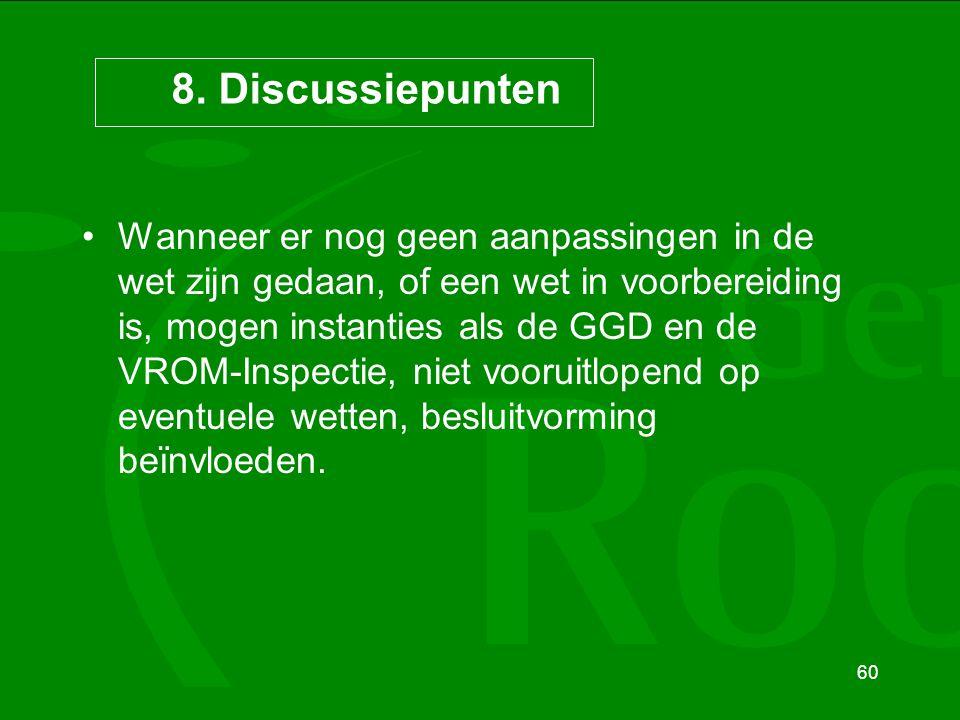 60 8. Discussiepunten Wanneer er nog geen aanpassingen in de wet zijn gedaan, of een wet in voorbereiding is, mogen instanties als de GGD en de VROM-I