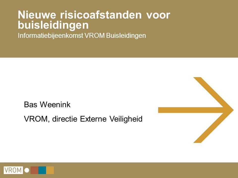 Nieuwe risicoafstanden voor buisleidingen Informatiebijeenkomst VROM Buisleidingen Bas Weenink VROM, directie Externe Veiligheid