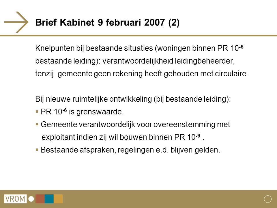 Brief Kabinet 9 februari 2007 (2) Knelpunten bij bestaande situaties (woningen binnen PR 10 -6 bestaande leiding): verantwoordelijkheid leidingbeheerder, tenzij gemeente geen rekening heeft gehouden met circulaire.