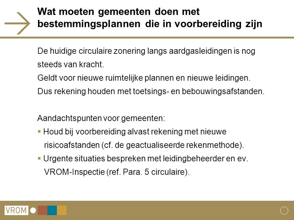Wat moeten gemeenten doen met bestemmingsplannen die in voorbereiding zijn De huidige circulaire zonering langs aardgasleidingen is nog steeds van kra