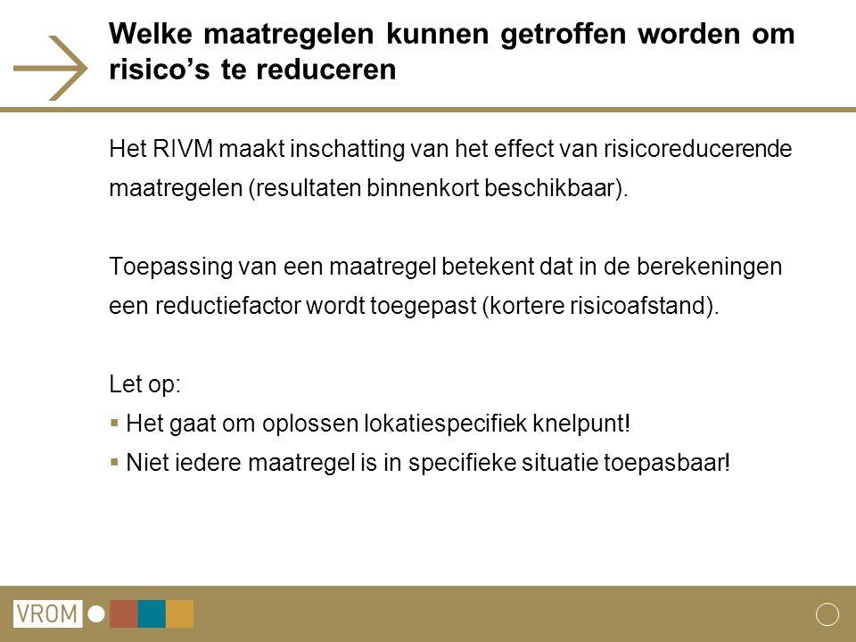 Welke maatregelen kunnen getroffen worden om risico's te reduceren Het RIVM maakt inschatting van het effect van risicoreducerende maatregelen (resultaten binnenkort beschikbaar).