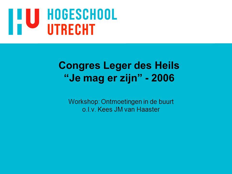 """Congres Leger des Heils """"Je mag er zijn"""" - 2006 Workshop: Ontmoetingen in de buurt o.l.v. Kees JM van Haaster"""