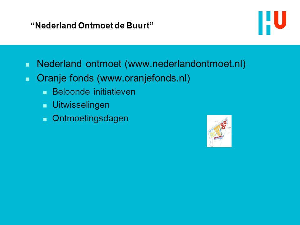 """Nederland Ontmoet de Buurt"" n Nederland ontmoet (www.nederlandontmoet.nl) n Oranje fonds (www.oranjefonds.nl) n Beloonde initiatieven n Uitwisselinge"