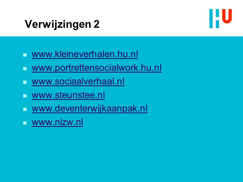 Verwijzingen 2 n www.kleineverhalen.hu.nl www.kleineverhalen.hu.nl n www.portrettensocialwork.hu.nl www.portrettensocialwork.hu.nl n www.sociaalverhaa
