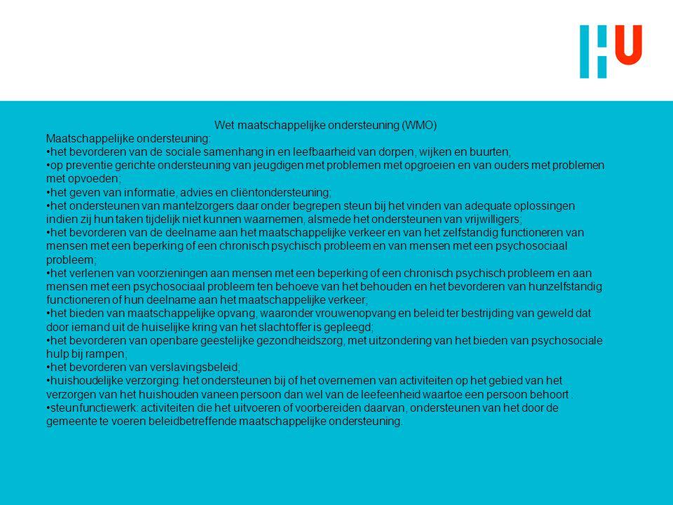 Wet maatschappelijke ondersteuning (WMO) Maatschappelijke ondersteuning: het bevorderen van de sociale samenhang in en leefbaarheid van dorpen, wijken