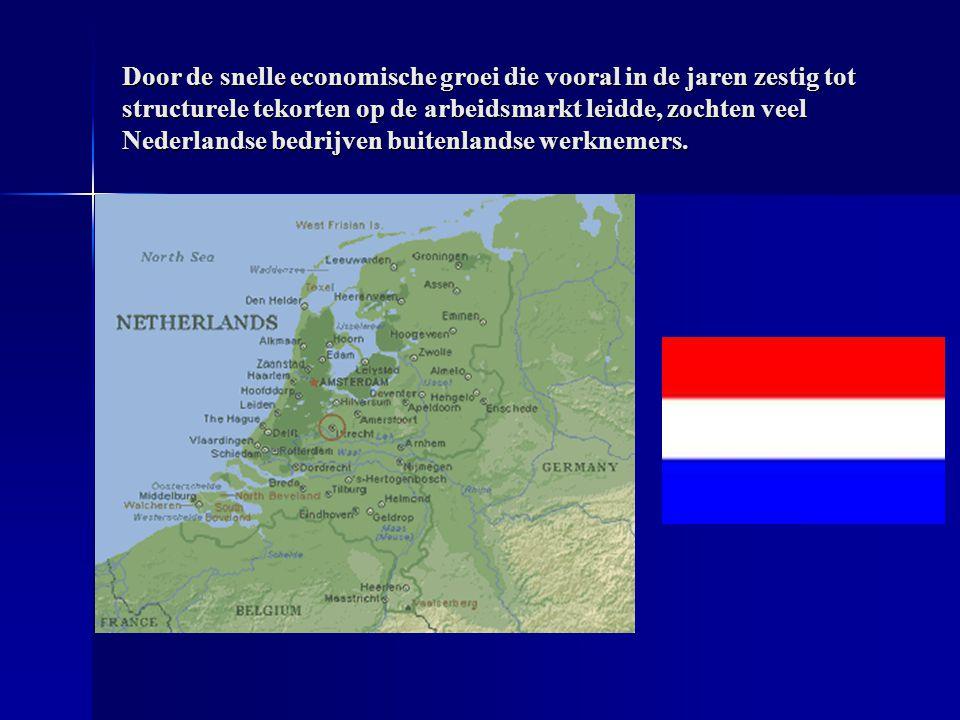Door de snelle economische groei die vooral in de jaren zestig tot structurele tekorten op de arbeidsmarkt leidde, zochten veel Nederlandse bedrijven buitenlandse werknemers.