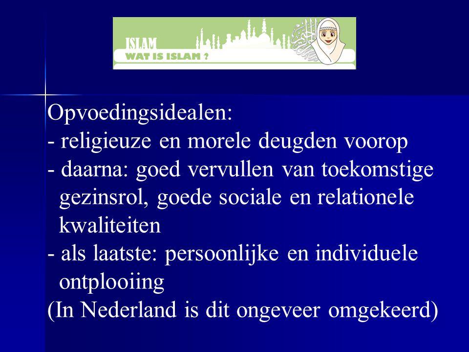 Opvoedingsidealen: - religieuze en morele deugden voorop - daarna: goed vervullen van toekomstige gezinsrol, goede sociale en relationele kwaliteiten - als laatste: persoonlijke en individuele ontplooiing (In Nederland is dit ongeveer omgekeerd)