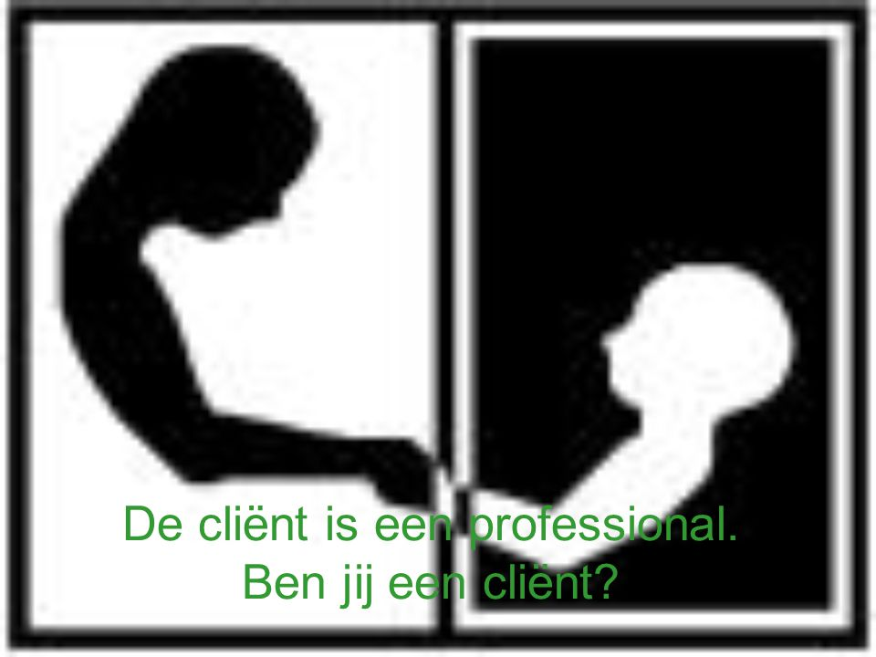 De cliënt is een professional. Ben jij een cliënt?